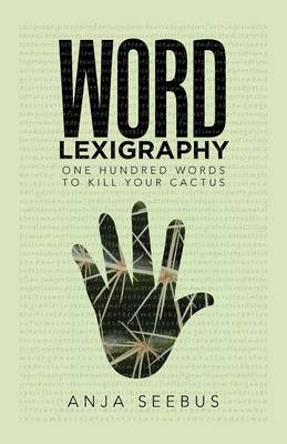 Word Lexigraphy: One Hundred Words to Kill Your Cactus (Paperback)