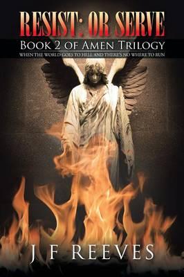 Resist: Or Serve: Book 2 of Amen Trilogy (Paperback)