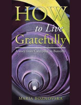 How to Live Gratefully: A Story from Caterpillar to Butterfly (Paperback)