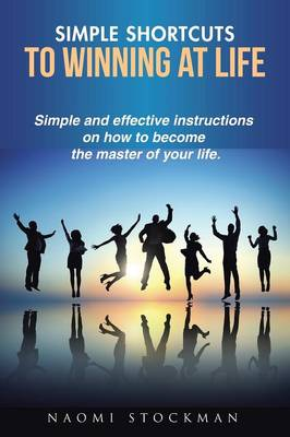 Simple Shortcuts to Winning at Life: Simple and Effective Instructions on How to Become the Master of Your Life. (Paperback)