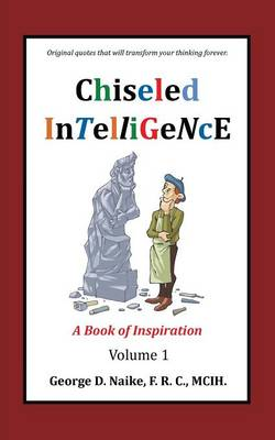 Chiseled Intelligence: A Book of Inspiration Volume 1 (Paperback)