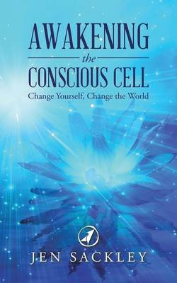 Awakening the Conscious Cell: Change Yourself, Change the World (Paperback)