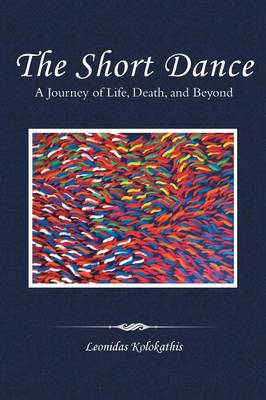 The Short Dance: A Journey of Life, Death, and Beyond (Paperback)