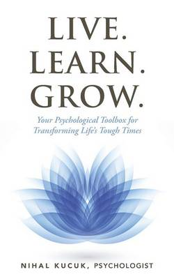 Live. Learn. Grow.: Your Psychological Toolbox for Transforming Life's Tough Times (Paperback)