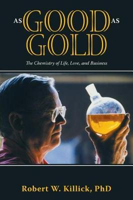 As Good as Gold: The Chemistry of Life, Love, and Business (Paperback)