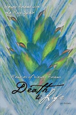 Death to Life: Memoirs of Wendy Adams (Paperback)