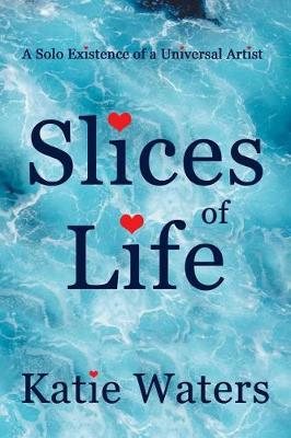 Slices of Life: A Solo Existence of a Universal Artist (Paperback)