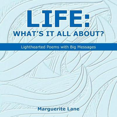 Life: What's It All About?: Lighthearted Poems with Big Messages (Paperback)