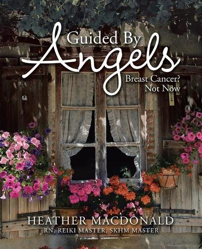 Guided by Angels: Breast Cancer? Not Now (Paperback)