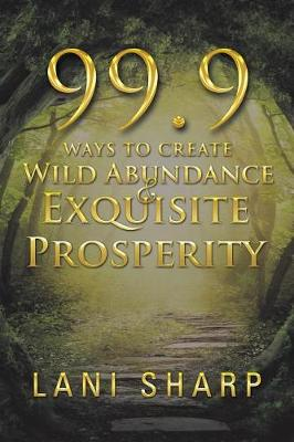 99.9 Ways to Create Wild Abundance & Exquisite Prosperity (Paperback)