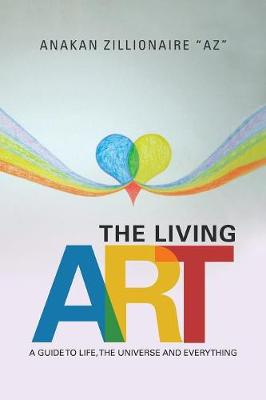 The Living Art: A Guide to Life, the Universe and Everything (Paperback)