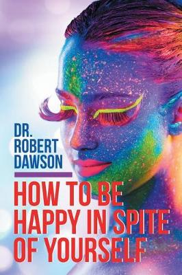 How to Be Happy in Spite of Yourself (Paperback)