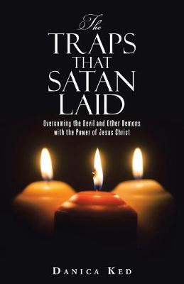 The Traps That Satan Laid: Overcoming the Devil and Other Demons with the Power of Jesus Christ (Paperback)