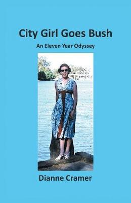 City Girl Goes Bush: An Eleven Year Odyssey (Paperback)