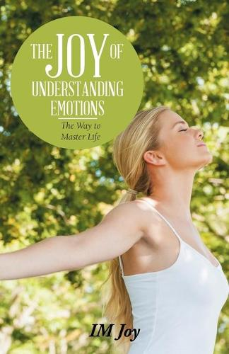 The Joy of Understanding Emotions: The Way to Master Life (Paperback)