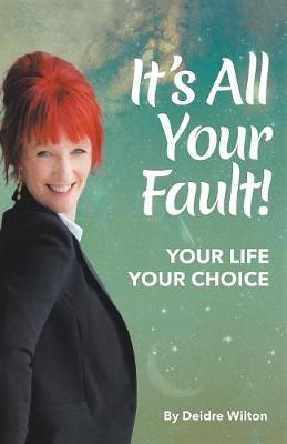 It's All Your Fault: Your Life, Your Choice (Paperback)