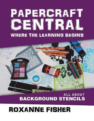 Papercraft Central - Where the Learning Begins: All about Background Stencils (Paperback)