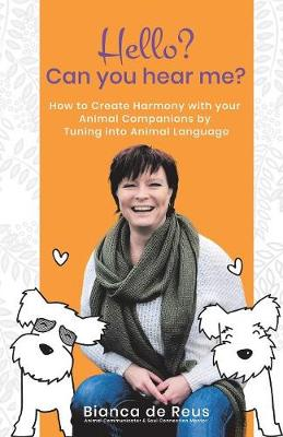 Hello? Can You Hear Me?: How to Create Harmony with Your Animal Companions by Tuning Into Animal Language (Paperback)
