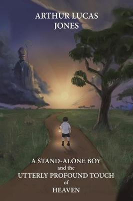 A Stand-Alone Boy and the Utterly Profound Touch of Heaven: From the Western Plains of Nsw to Southern Shepherd and Lecturer in Asia and Latin America (Paperback)