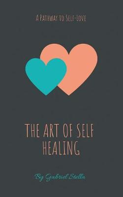 The Art of Self-Healing: A Pathway to Self-Love (Paperback)