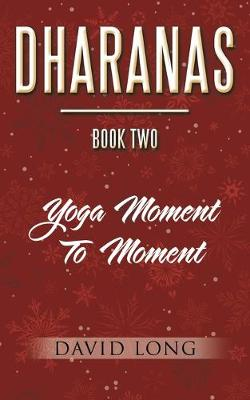 Dharanas Book Two: Yoga Moment to Moment (Paperback)
