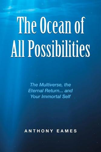 The Ocean of All Possibilities: The Multiverse, the Eternal Return... and Your Immortal Self (Paperback)