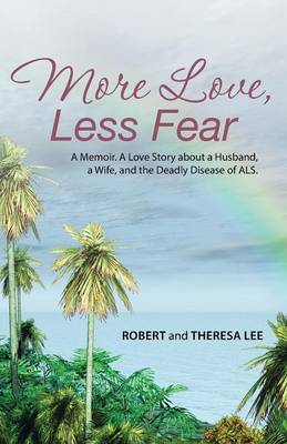 More Love, Less Fear: A Memoir. a Love Story about a Husband, a Wife, and the Deadly Disease of ALS (Paperback)