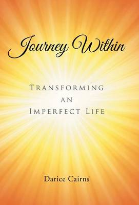 Journey Within: Transforming an Imperfect Life (Hardback)