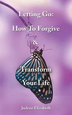 Letting Go: How to Forgive & Transform Your Life (Paperback)