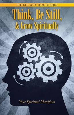 Think, Be Still, & Grow Spiritually: Your Spiritual Manifesto (Paperback)