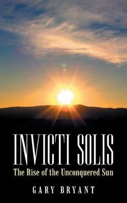Invicti Solis: The Rise of the Unconquered Sun (Paperback)