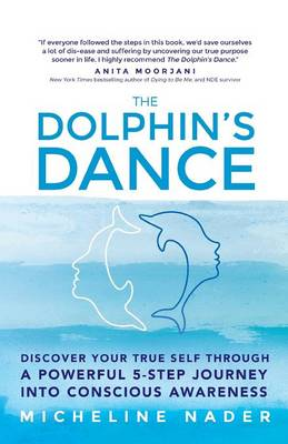 The Dolphin's Dance: Discover Your True Self Through a Powerful 5 Step Journey Into Conscious Awareness (Paperback)