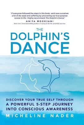 The Dolphin's Dance: Discover your true self through a powerful 5 step journey into conscious awareness (Hardback)