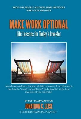 Make Work Optional: Life Lessons for Today's Investor (Hardback)