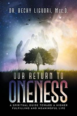 Our Return to Oneness: A Spiritual Guide Toward a Higher Fulfilling and Meaningful Life (Paperback)