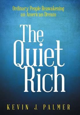The Quiet Rich: Ordinary People Reawakening an American Dream (Hardback)