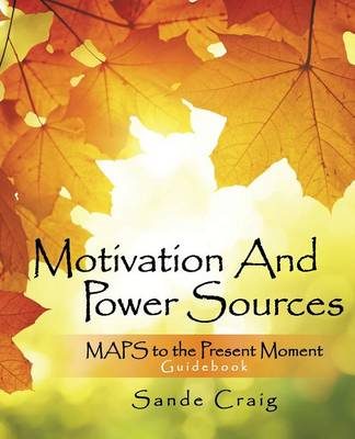 Motivation and Power Sources: Maps to the Present Moment Guide Book (Paperback)