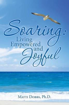 Soaring: Living Empowered and Joyful (Paperback)