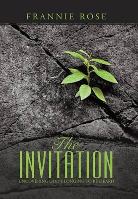 The Invitation: Uncovering God's Longing to Be Heard (Hardback)