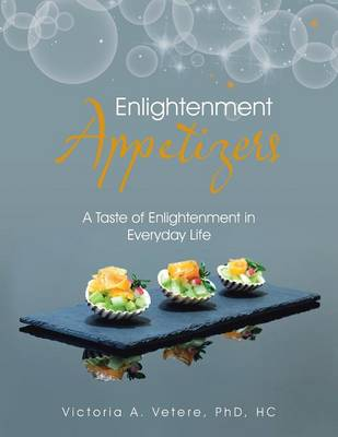 Enlightenment Appetizers: A Taste of Enlightenment in Everyday Life (Paperback)