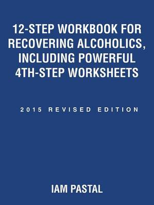 12-Step Workbook for Recovering Alcoholics, Including Powerful 4th-Step Worksheets: 2015 Revised Edition (Paperback)