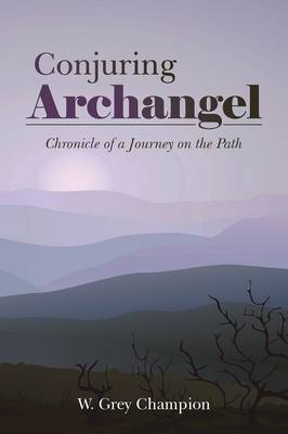Conjuring Archangel: Chronicle of a Journey on the Path (Paperback)