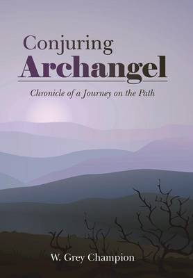 Conjuring Archangel: Chronicle of a Journey on the Path (Hardback)