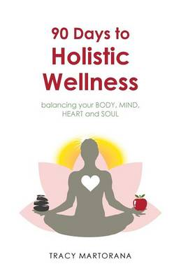 90 Days to Holistic Wellness: Balancing Your Body, Mind, Heart and Soul (Paperback)