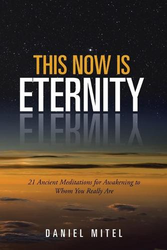This Now Is Eternity: 21 Ancient Meditations for Awakening to Whom You Really Are (Paperback)