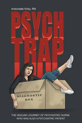 Psych Trap: The Healing Journey of Psychiatric Nurse Who Was Also a Psychiatric Patient (Paperback)
