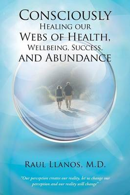 Consciously Healing Our Webs of Health, Wellbeing, Success, and Abundance (Paperback)