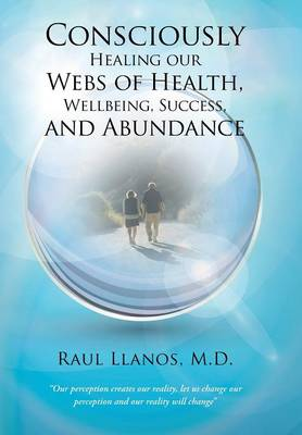Consciously Healing Our Webs of Health, Wellbeing, Success, and Abundance (Hardback)