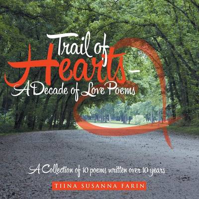 Trail of Hearts - A Decade of Love Poems: A Collection of 10 Poems Written Over 10 Years (Paperback)