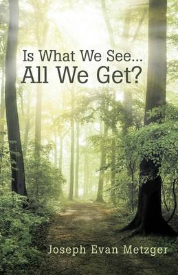 Is What We See... All We Get? (Paperback)